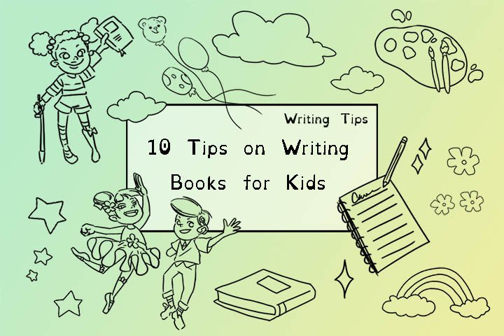 10 Tips On Writing Books For Kids