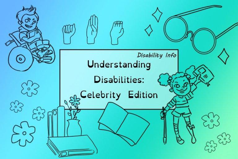 Understanding Disabilities: Celebrity Edition